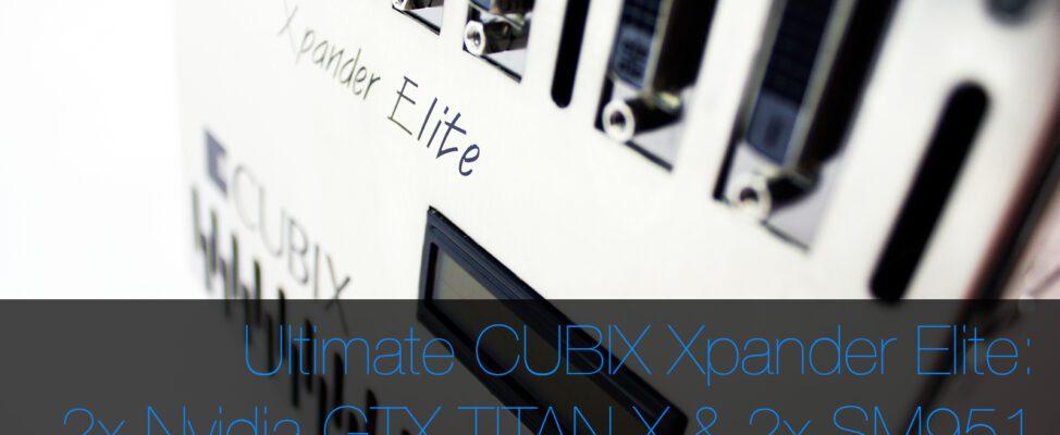 CUBIX Xpander Elite With 2 TITAN X and 2 SM951 flash storage