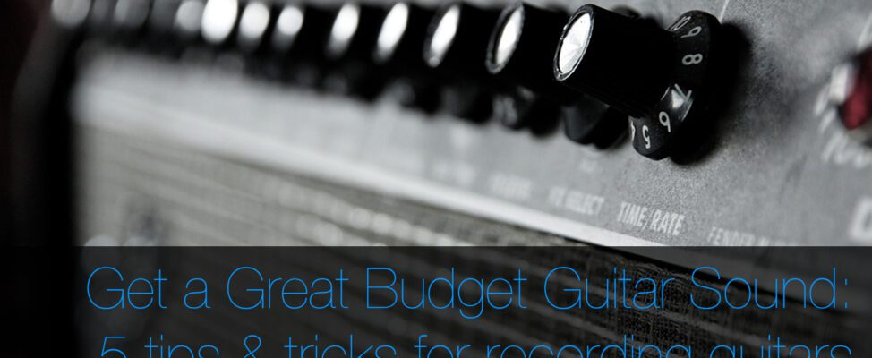 recording electric guitars on a budget tips and tricks