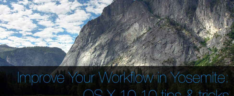 OS X Yosemite Features That Will Improve Your Workflow