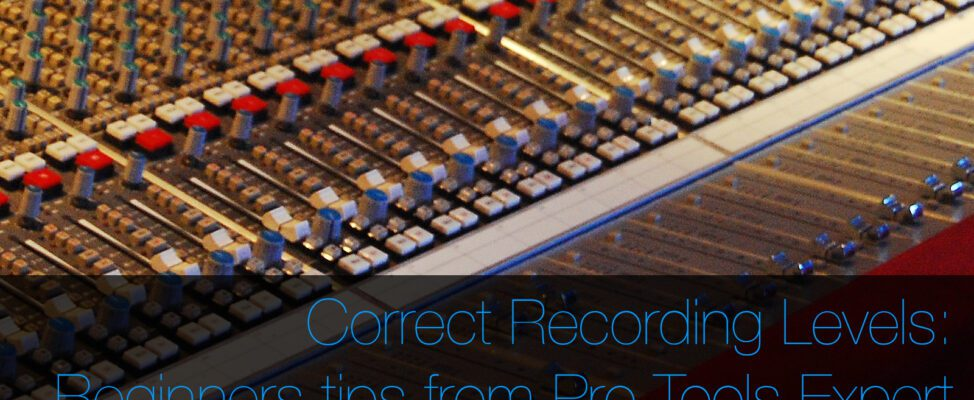 Correct Recording levels for Pro Tools, beginners tips from Pro Tools Expert