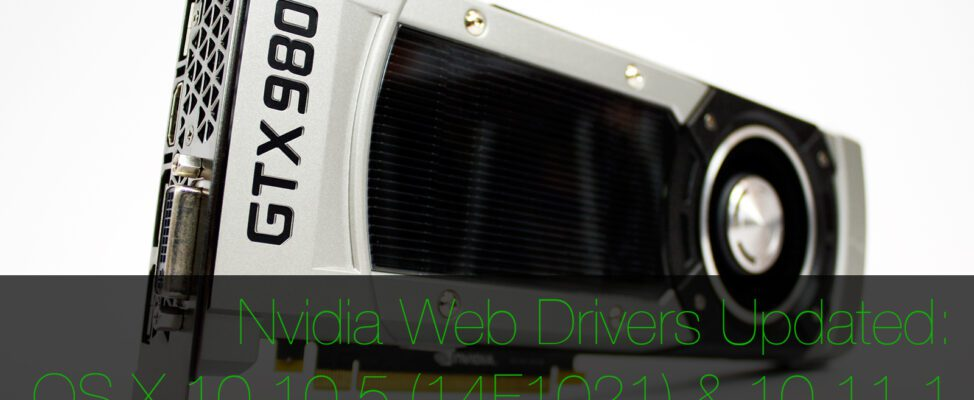 OS X 10105 (14f1012) & 10111 Nvidia Web Driver for GTX 980 & TITAN X