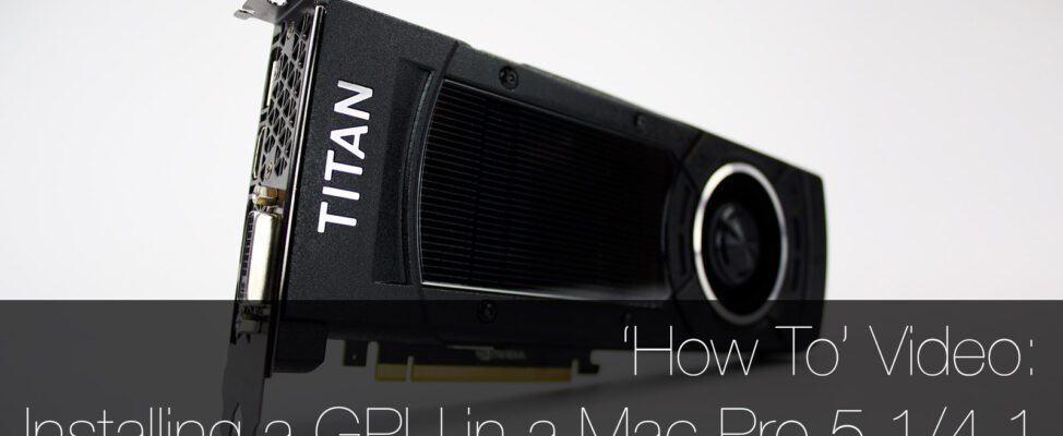 How to install a new GPU in a Mac Pro 5,1 2009 2010 2012