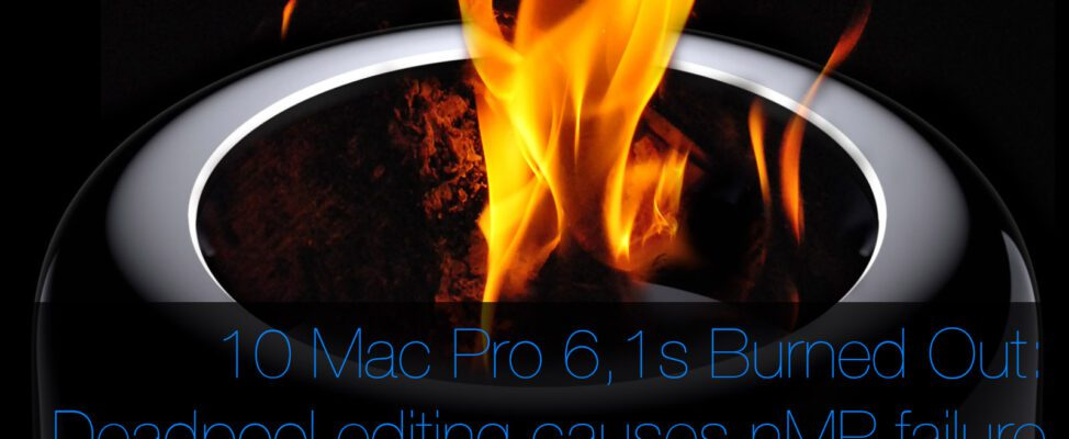 Mac Pro 6,1 burned out editing Deadpool Movie