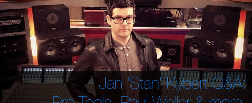 Jan 'Stan' Kybert talks to create pro about Paul Weller pro tools mac pros massive attack and more
