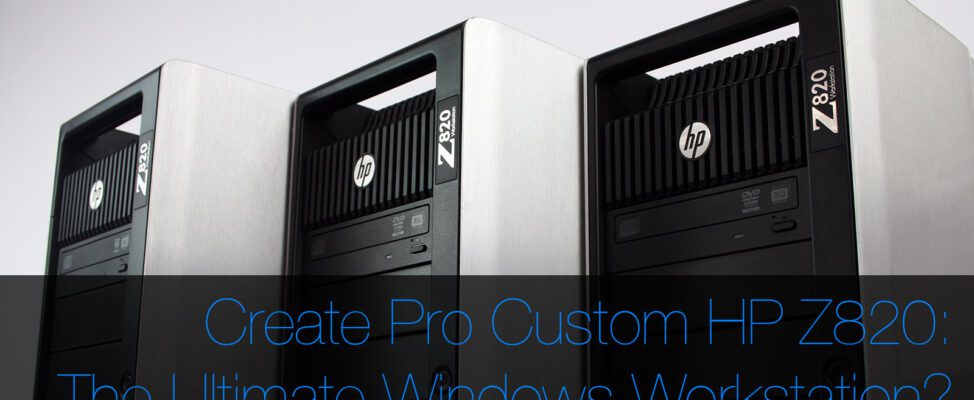 Custom HP Z820 from Create Pro is the best Workstation Available