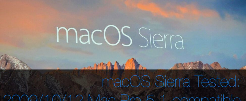 macOS Sierra tested and compatible with classic Mac Pro