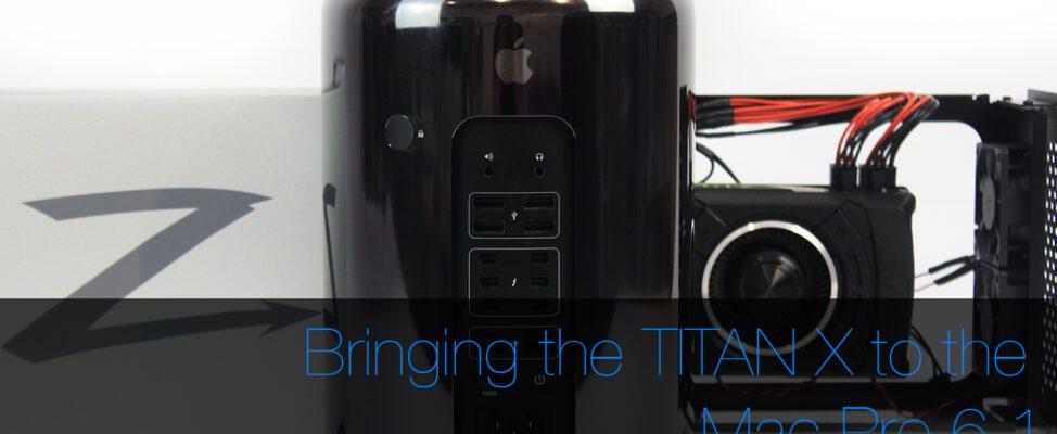 Bringing the TITAN X to the Mac Pro 6,1